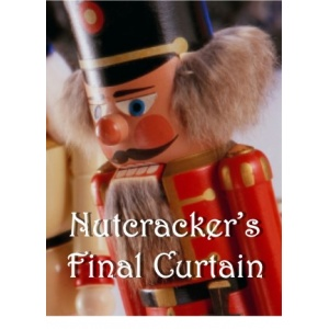 Nutcracker`s Final Curtain